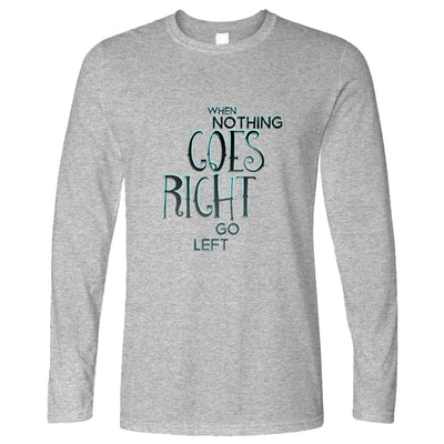 Motivational Long Sleeve When Nothing Goes Right Quote T-Shirt