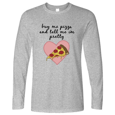 Joke Food Long Sleeve Buy Me Pizza And Tell Me I'm Pretty T-Shirt