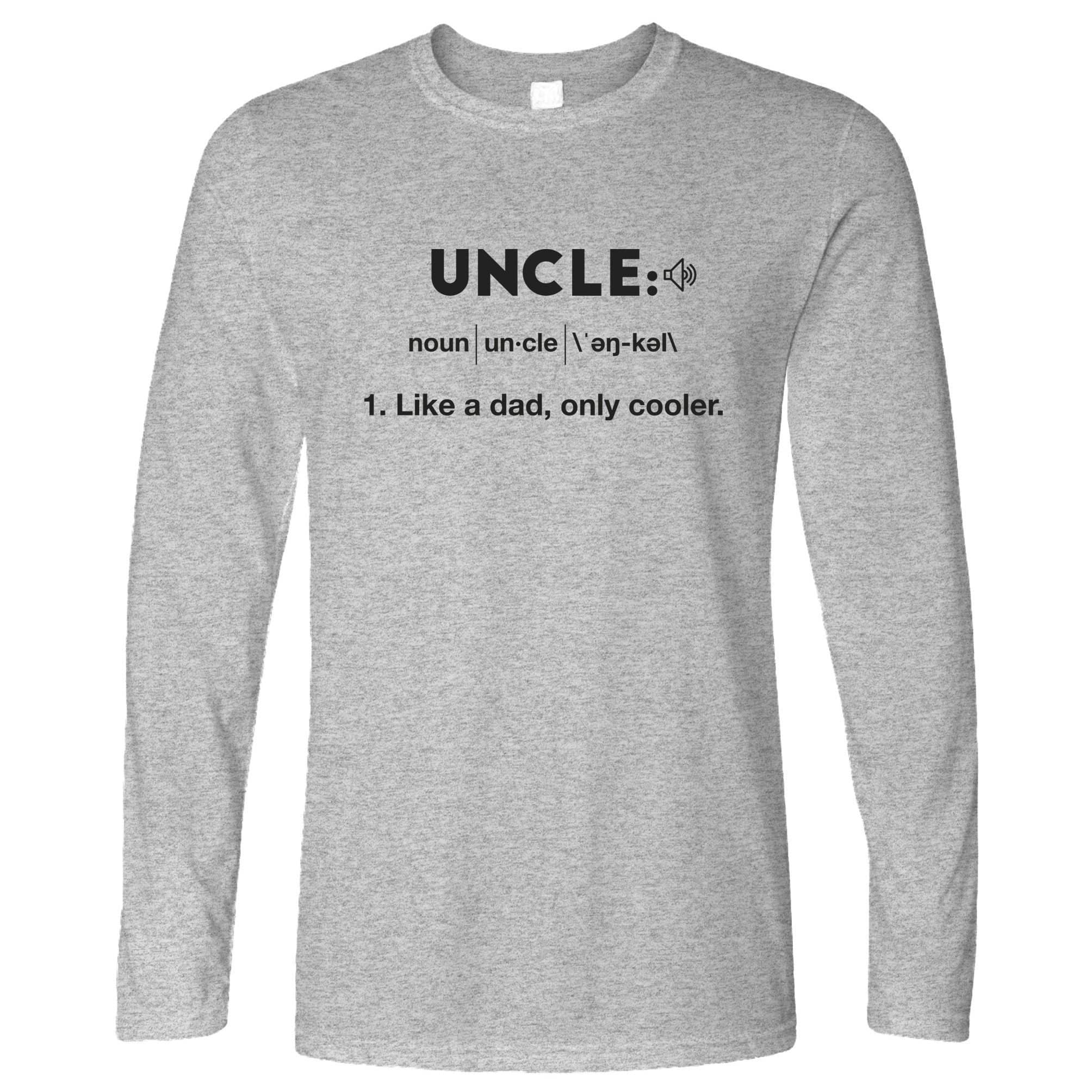 Novelty Long Sleeve Uncle: Like A Dad, Only Cooler Joke T-Shirt