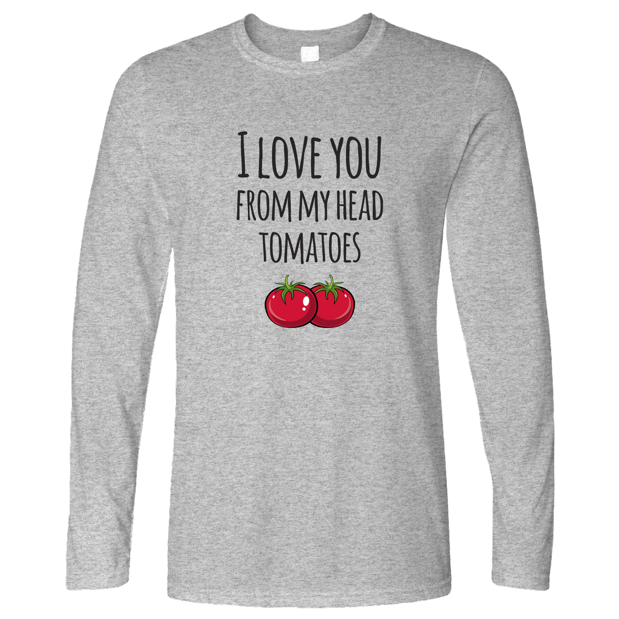 Valentines Pun Long Sleeve Love You From My Head Tomatoes T-Shirt