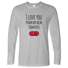Valentines Pun Long Sleeve Love You From My Head Tomatoes