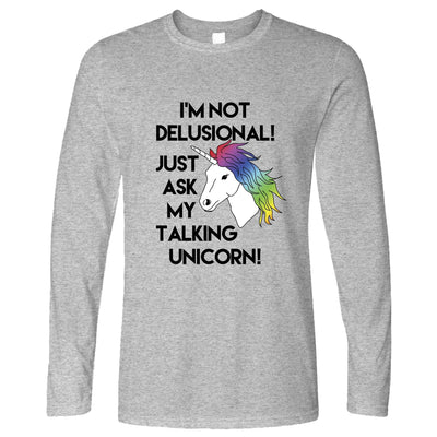 Novelty Long Sleeve I'm Not Delusional! Ask My Unicorn! T-Shirt