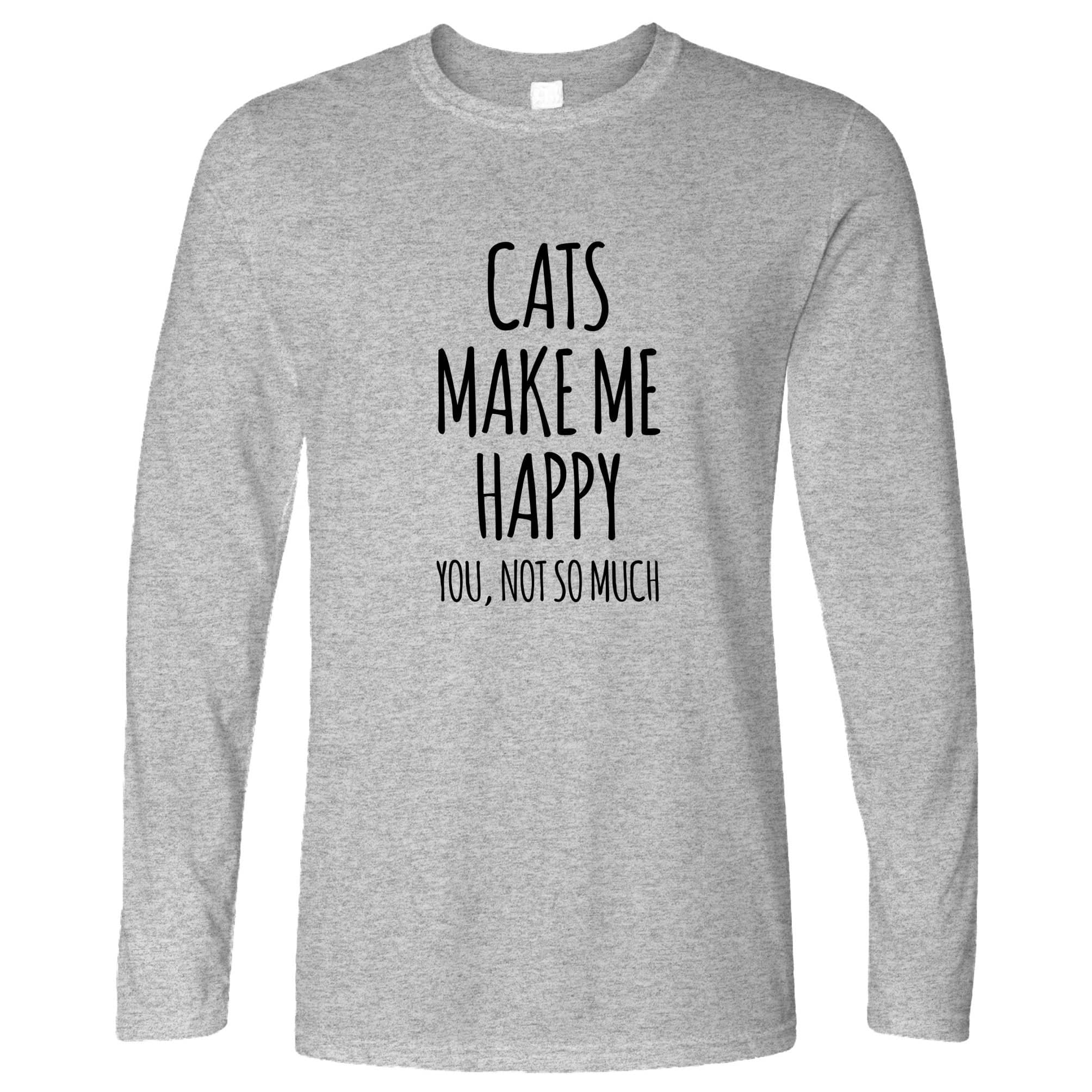 Novelty Long Sleeve Cats Make Me Happy, You, Not So Much T-Shirt