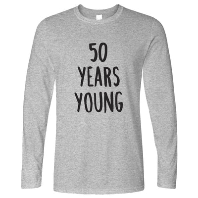 50th Birthday Joke Long Sleeve 50 Years Young Novelty Text T-Shirt