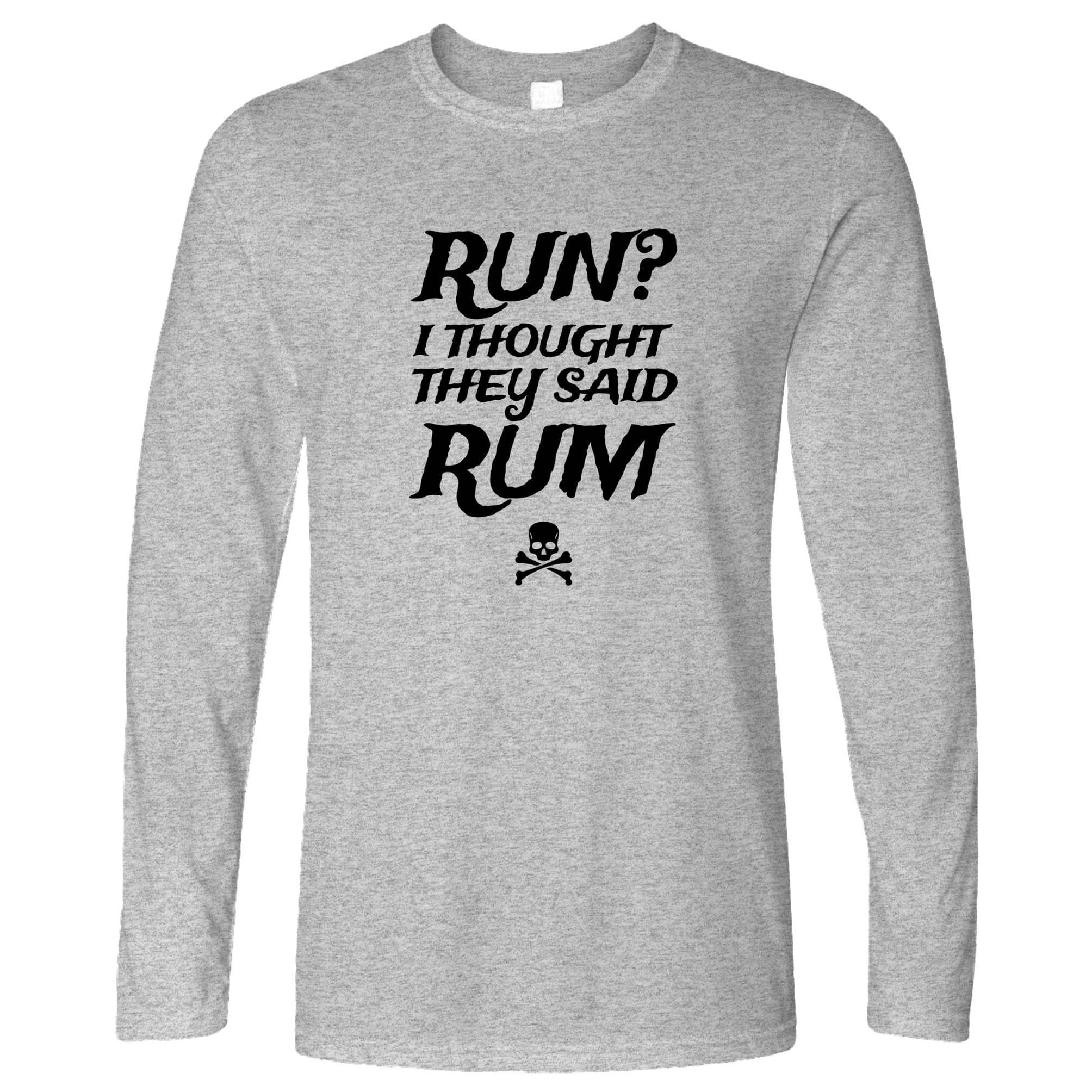 Novelty Long Sleeve Run? I Thought They Said Rum Slogan T-Shirt
