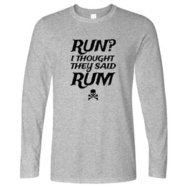 Funny Long Sleeve Run? I Thought They Said Rum Slogan