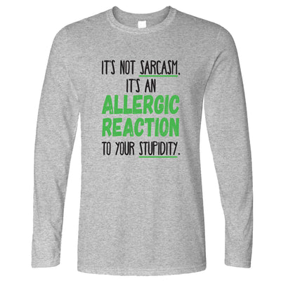 Novelty Long Sleeve Not Sarcasm Its An Allergic Reaction T-Shirt