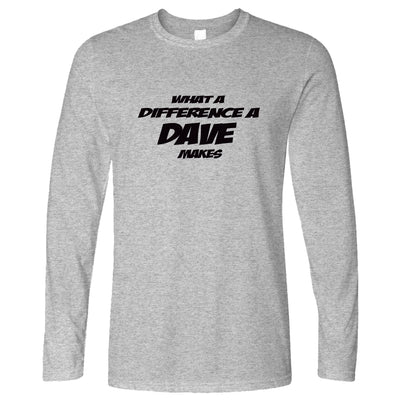 Novelty Long Sleeve What A Difference A Dave Makes T-Shirt