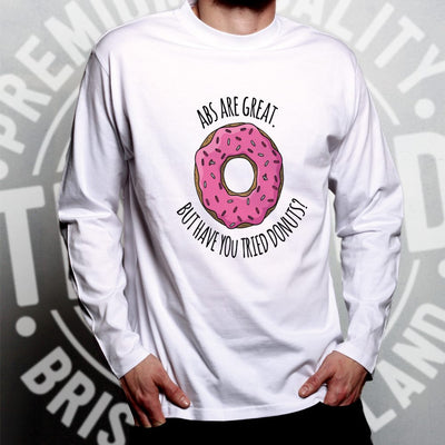 Joke Long Sleeve Abs Are Great But Have You Tried Donuts? T-Shirt