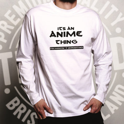 Novelty Nerdy Long Sleeve It's An Anime Thing Slogan T-Shirt