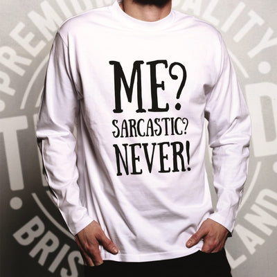 Novelty Sassy Long Sleeve Me? Sarcastic? Never! Slogan T-Shirt