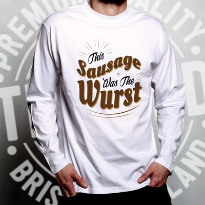 German Long Sleeve This Sausage Was The Wurst T-Shirt