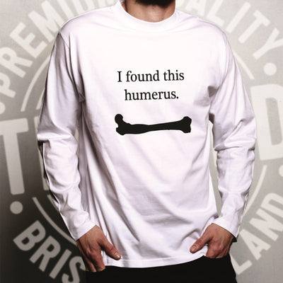 Novelty Long Sleeve I Found This Humerus Humourous Pun T-Shirt