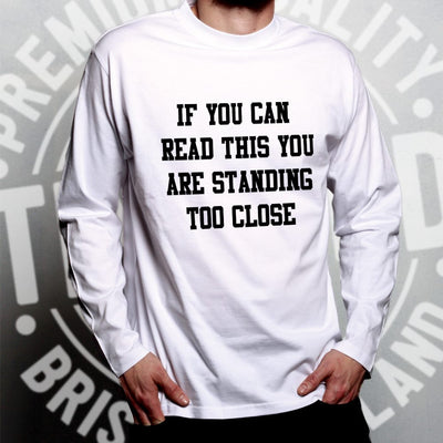 Novelty Long Sleeve If You Can Read This You're Too Close T-Shirt