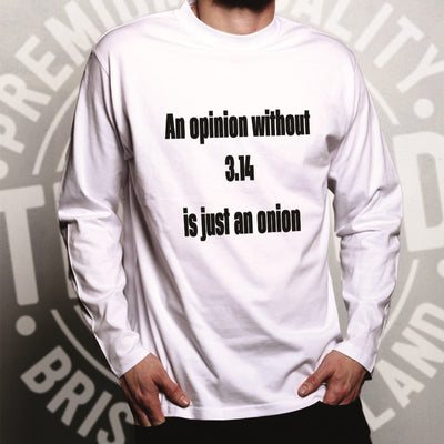 Math Joke Long Sleeve An Opinion Without Pi Is Just Onion T-Shirt