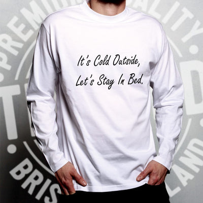 Christmas Long Sleeve It's Cold Outside Let's Stay In Bed T-Shirt