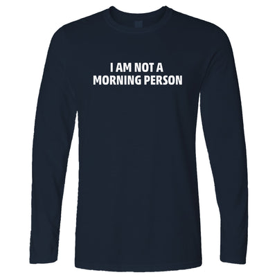Novelty Slogan Long Sleeve I Am Not A Morning Person T-Shirt