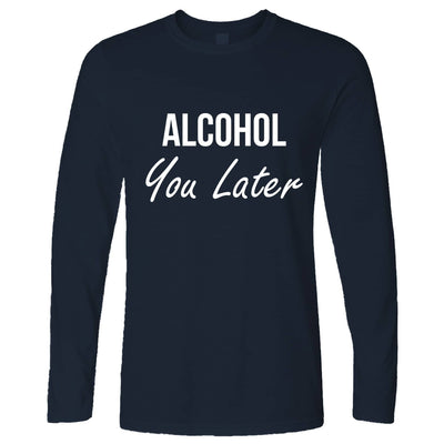 Novelty Long Sleeve Alcohol You Later Pun I'll Call T-Shirt