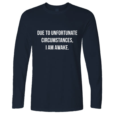 Lazy Long Sleeve Due To Unfortunate Circumstances Im Awake T-Shirt