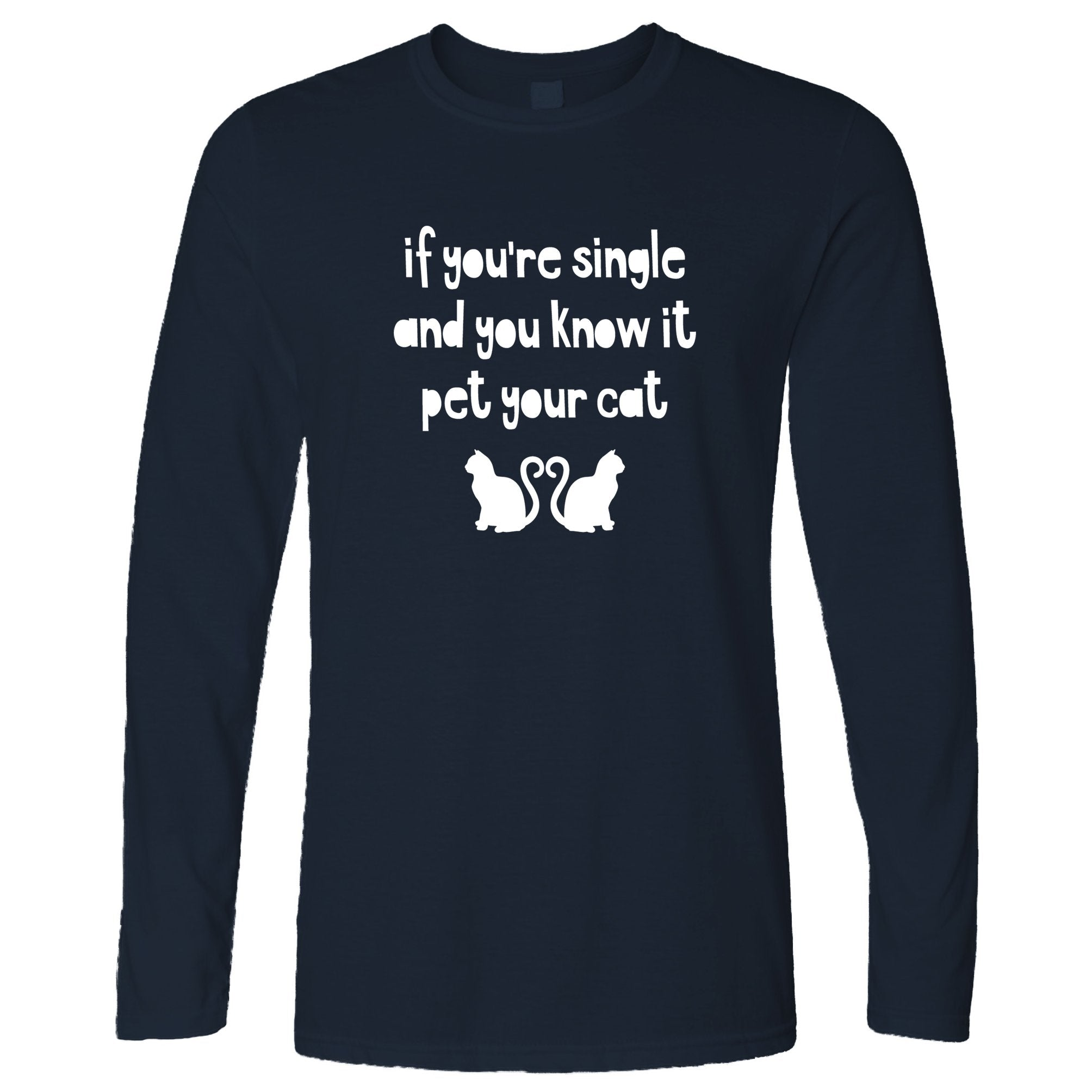 Valentines Long Sleeve Single And You Know It Joke T-Shirt
