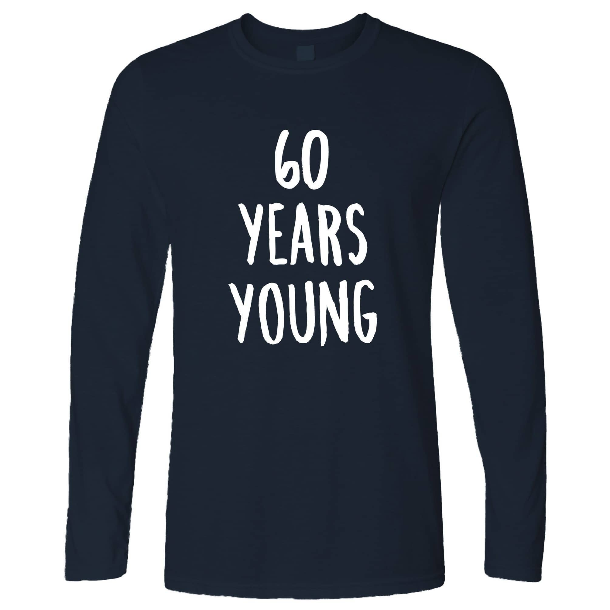 60th Birthday Joke Long Sleeve 60 Years Young Novelty Text T-Shirt