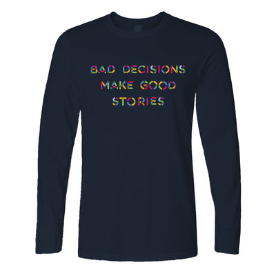 Novelty Slogan Long Sleeve Bad Decisions Make Good Stories T-Shirt