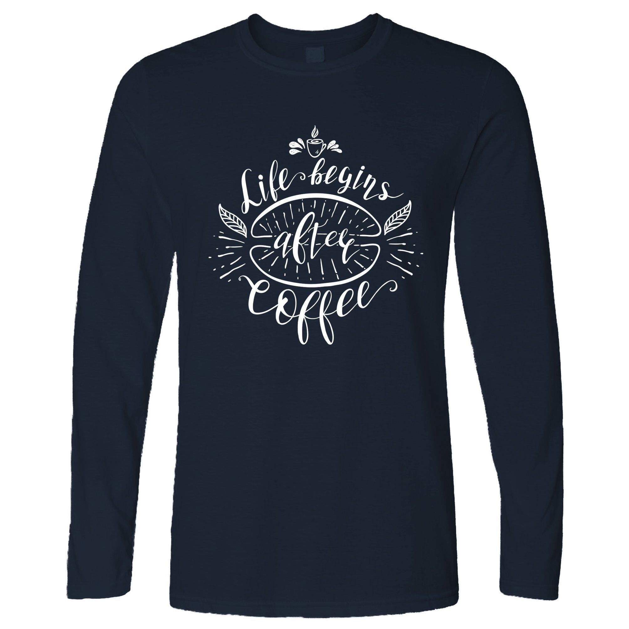 Novelty Slogan Long Sleeve Life Begins After Coffee Joke T-Shirt