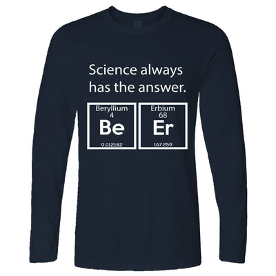 Drinking Long Sleeve Science Always Has The Answer Beer