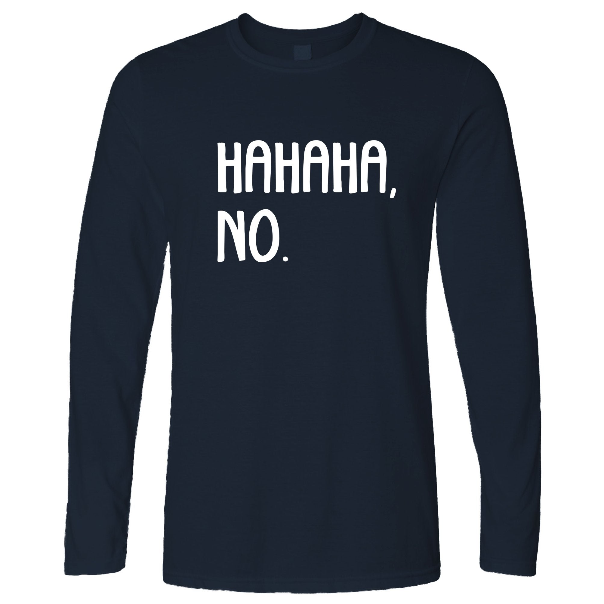 Novelty Teen Long Sleeve HAHAHA, No. Sassy Slogan T-Shirt