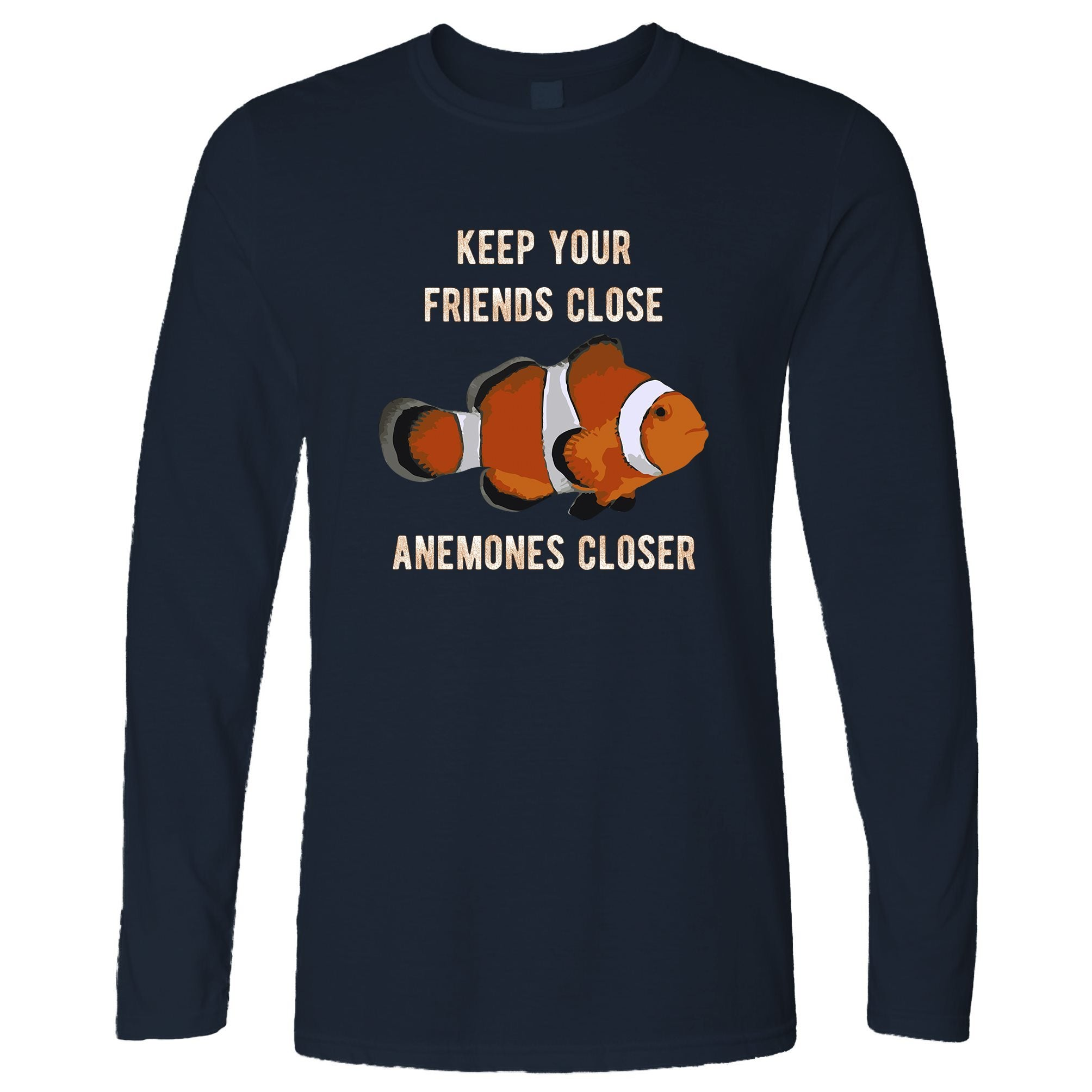 Joke Clownfish Long Sleeve Keep Your Friends Close T-Shirt