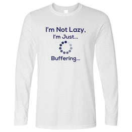 Funny Slogan Long Sleeve I'm Not Lazy, Just Buffering