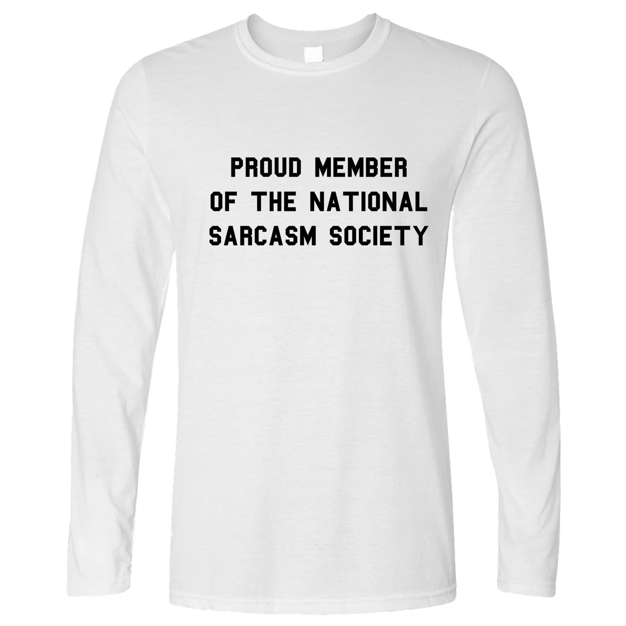 Novelty Long Sleeve Proud Member Of The Sarcasm Society T-Shirt