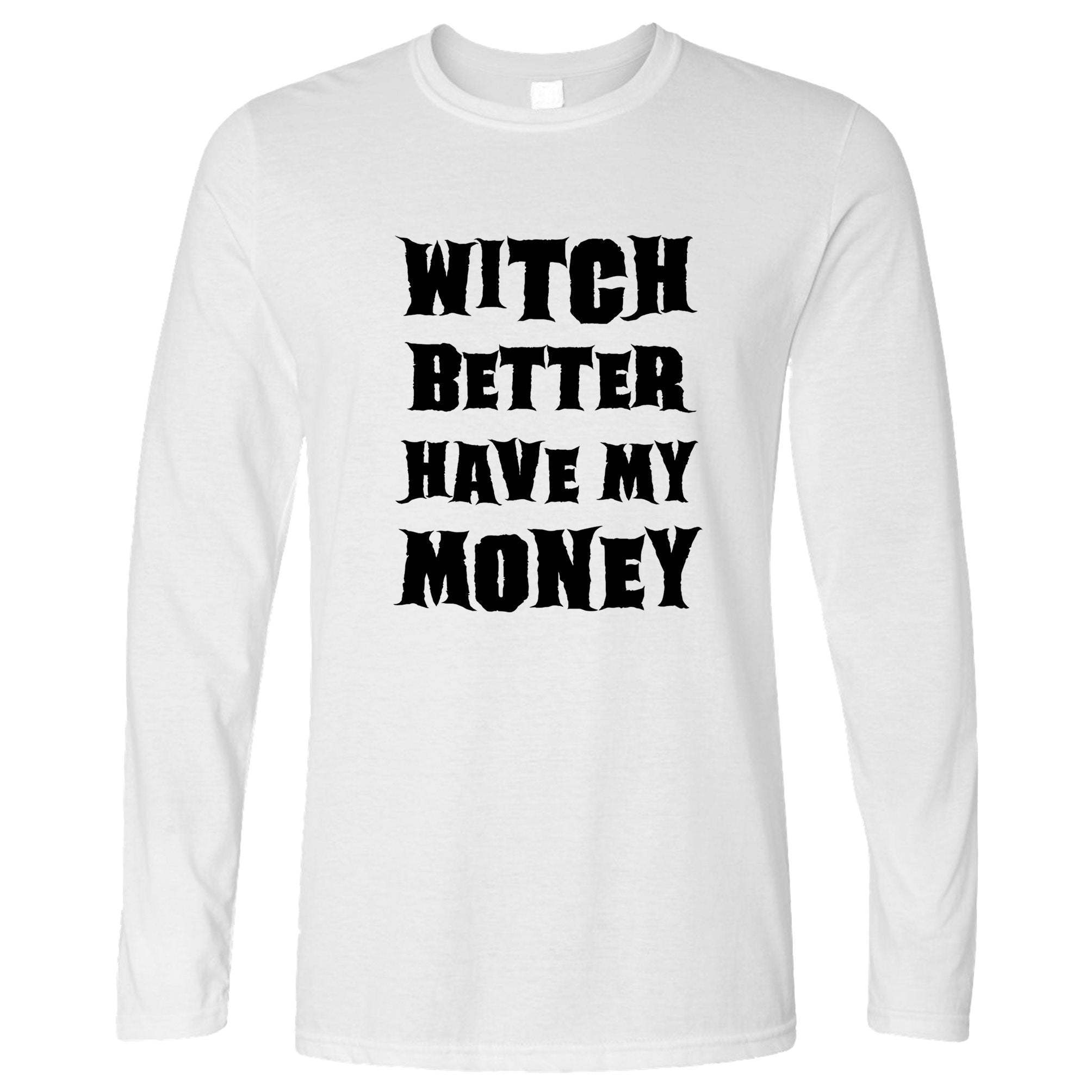 Halloween Long Sleeve Witch Better Have My Money T-Shirt