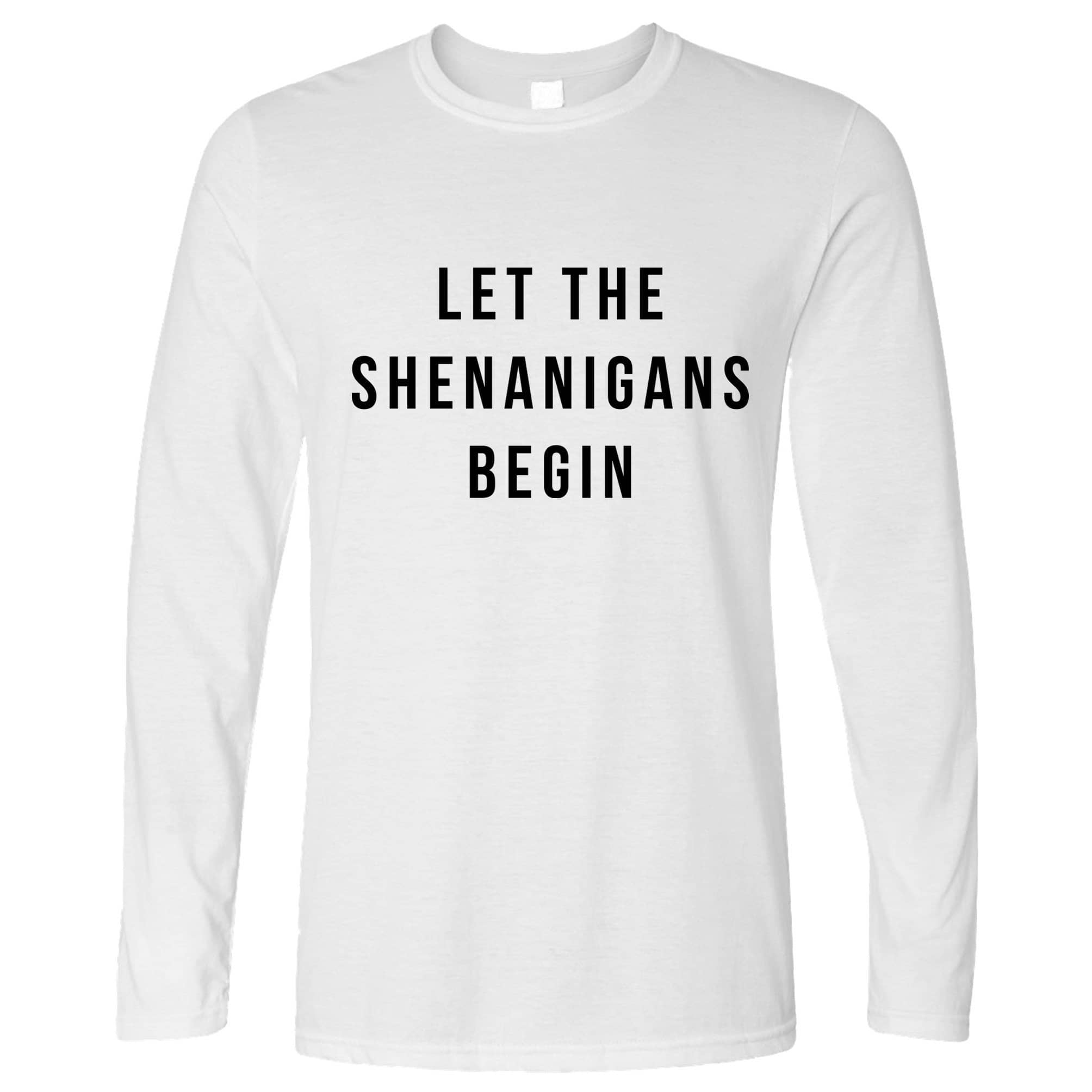 Novelty Long Sleeve Let The Shenanigans Begin Slogan T-Shirt