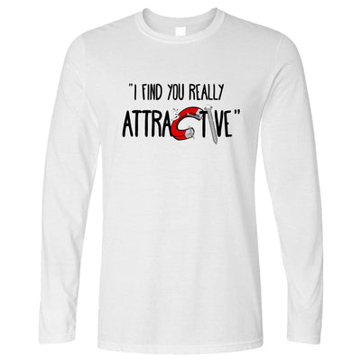 Magnets Long Sleeve I Find You Really Attractive Slogan T-Shirt