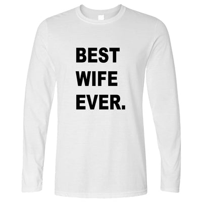 Best Wife Ever Long Sleeve Marriage Family Slogan T-Shirt