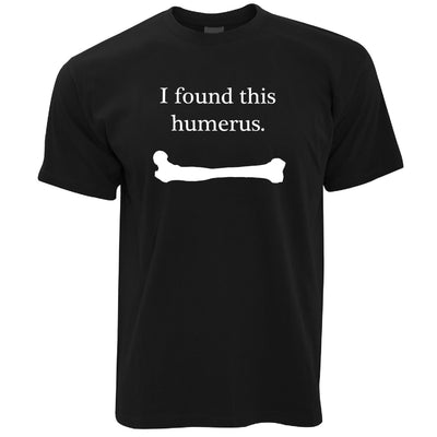 Novelty T Shirt I Found This Humerus Humourous Pun