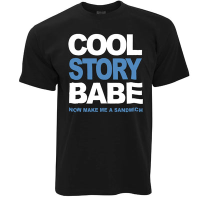 Cool Story Babe T Shirt Now Make Me A Sandwich