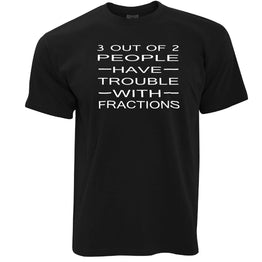 Funny Math T Shirt 3 Out Of 2 People Fractions Joke