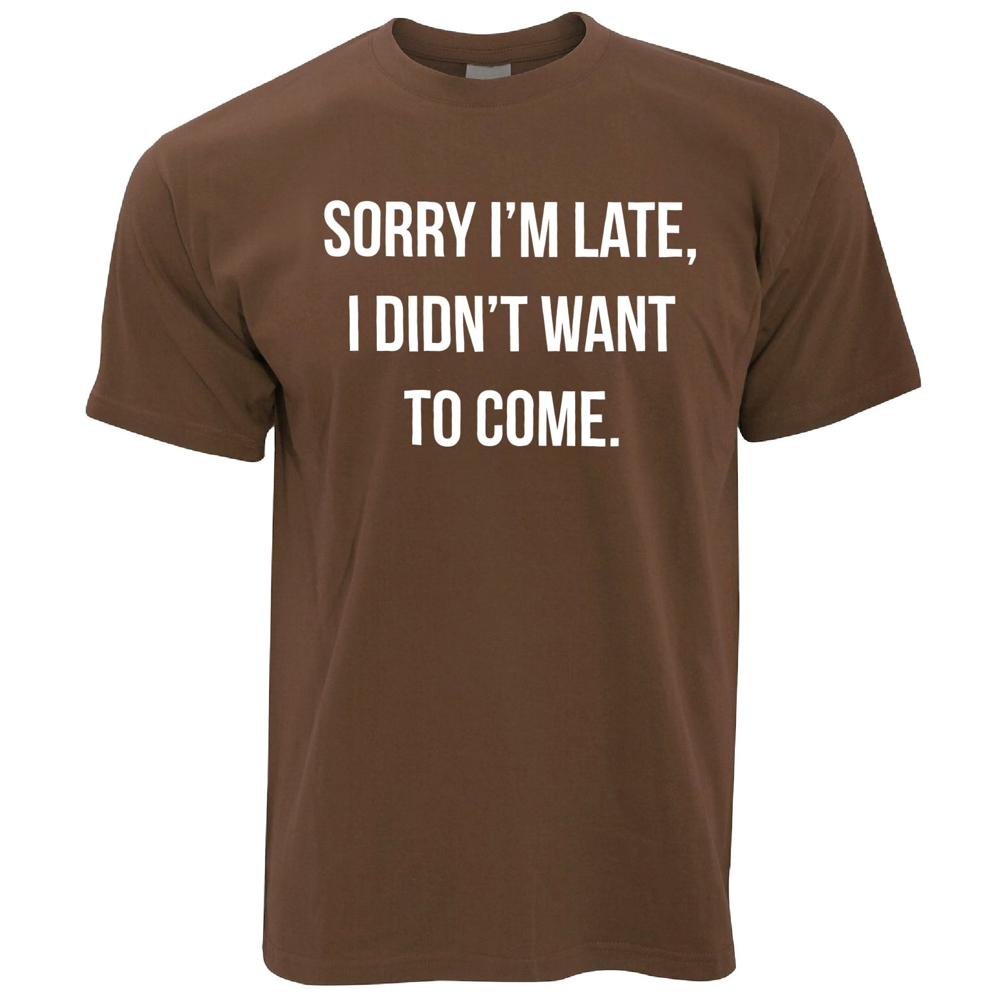 Funny T Shirt Sorry I'm Late, I Didn't Want To Come