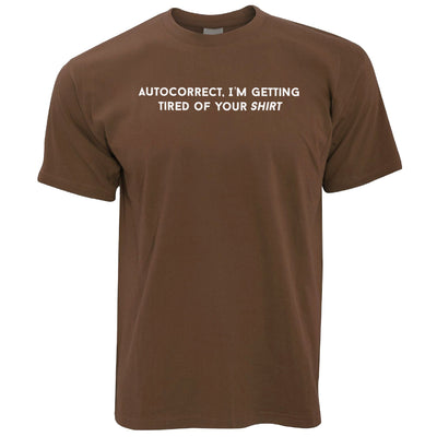 Novelty T Shirt Autocorrect, I'm Tired Of Your Shirt