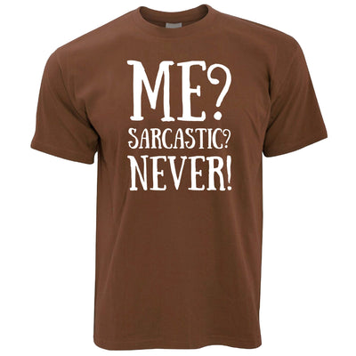 Me? Sarcastic? Never! Slogan T Shirt