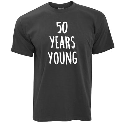 50th Birthday Joke T Shirt 50 Years Young Novelty Text