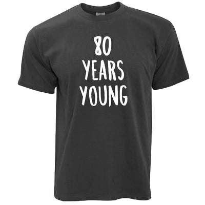 80th Birthday Joke T Shirt 80 Years Young Novelty Text