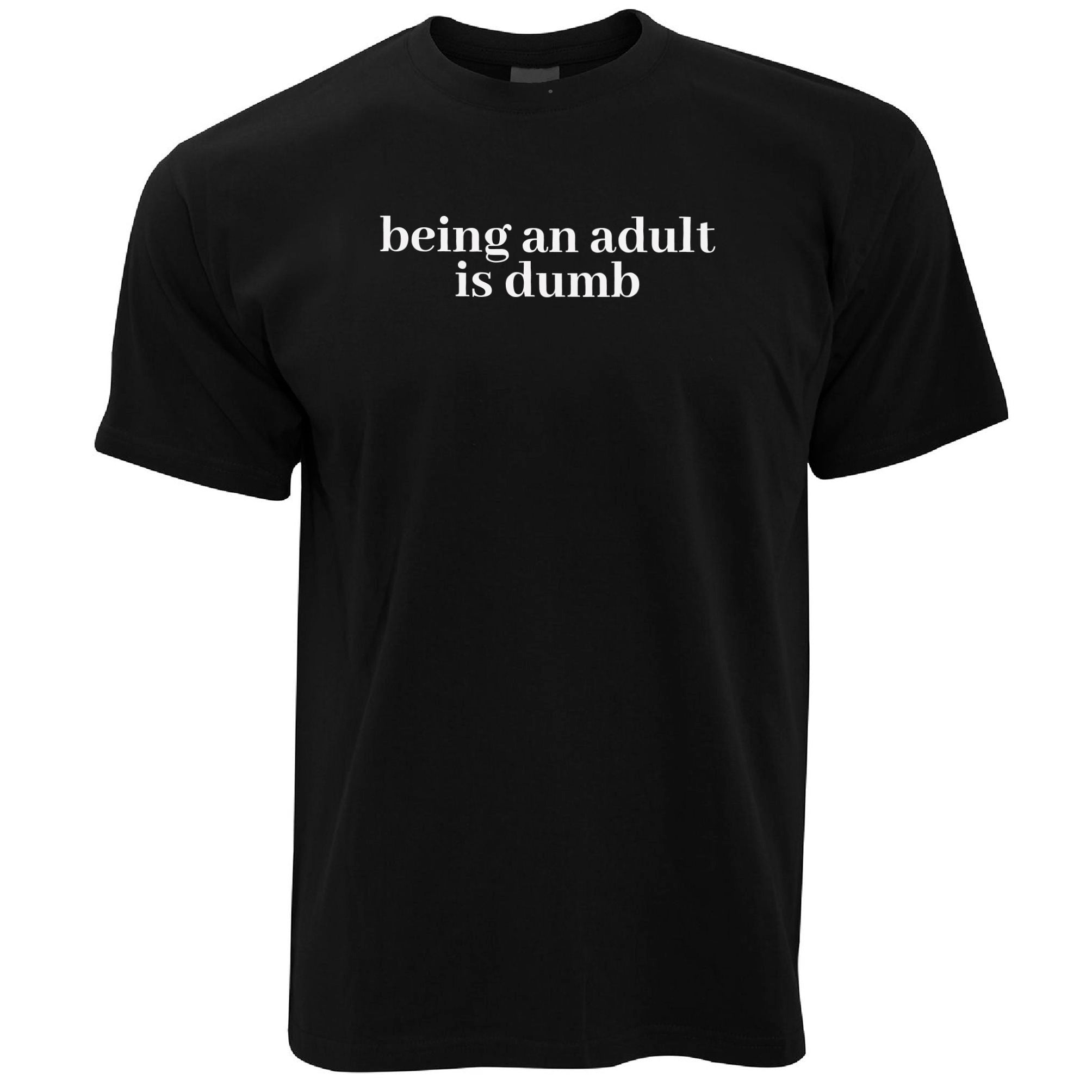 Mens Novelty Slogan T Shirt Being An Adult Is Dumb Tee