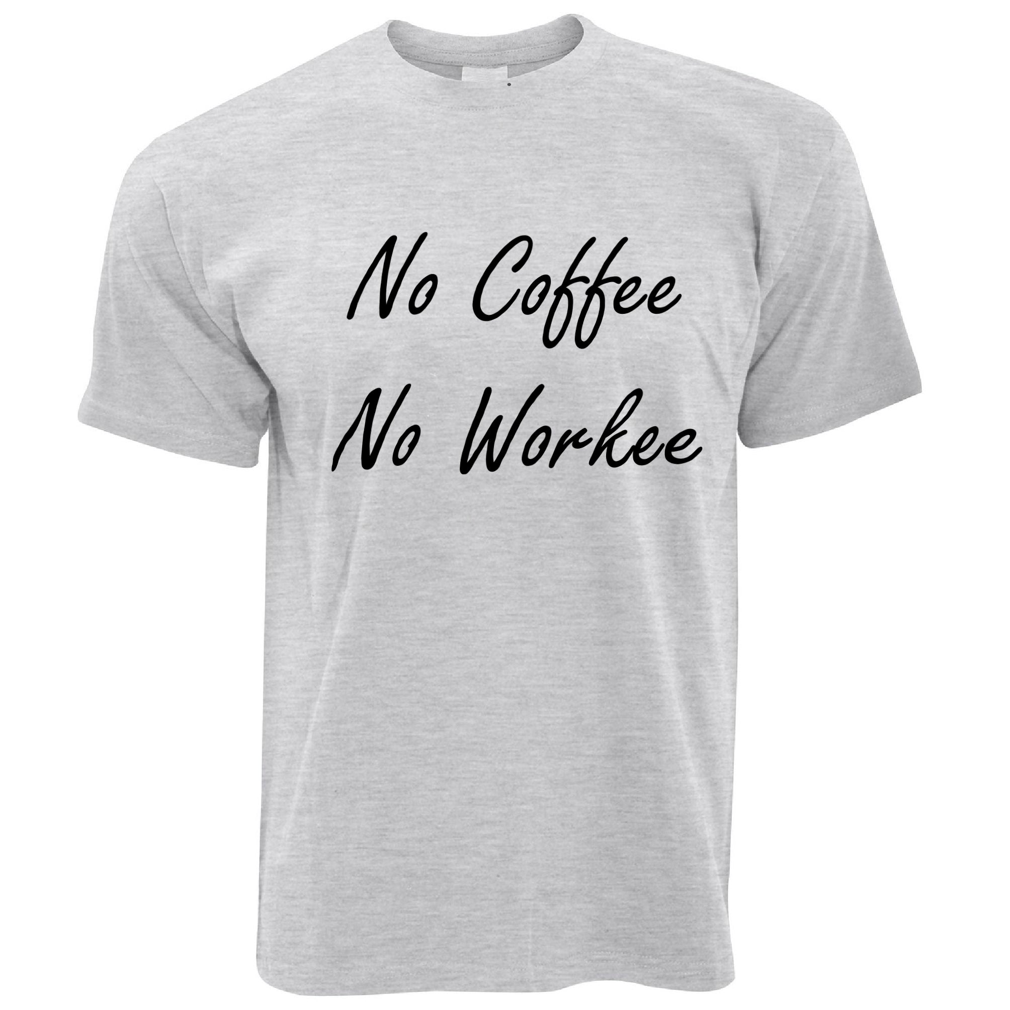 Mens Novelty Morning T Shirt No Coffee, No Workee Slogan Tee