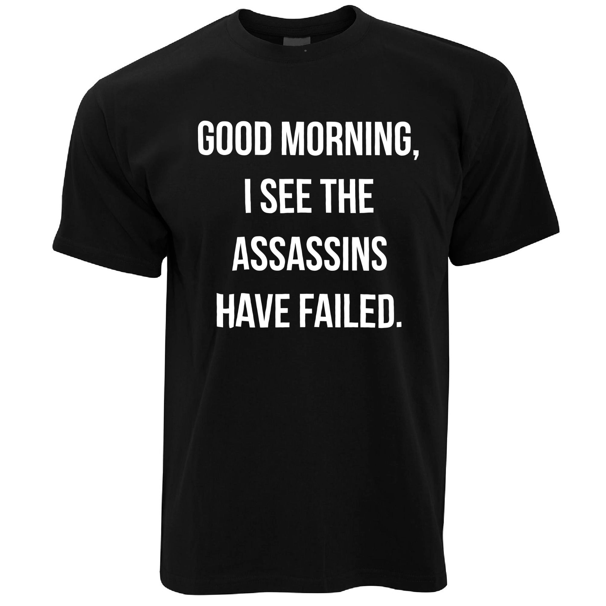 Mens Novelty T Shirt I See The Assassins Have Failed Joke Tee