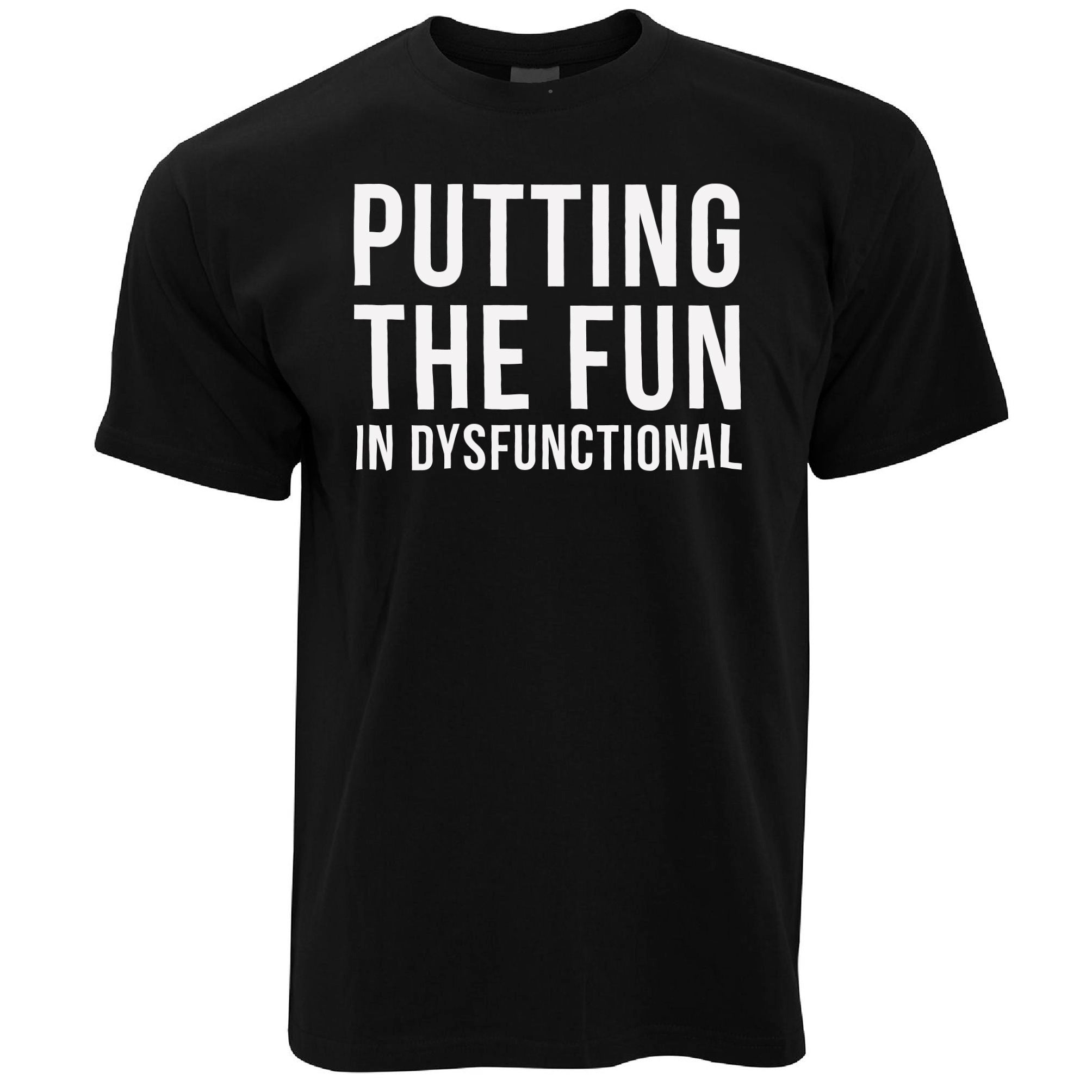 Mens Novelty T Shirt Putting The Fun In Dysfunctional Tee