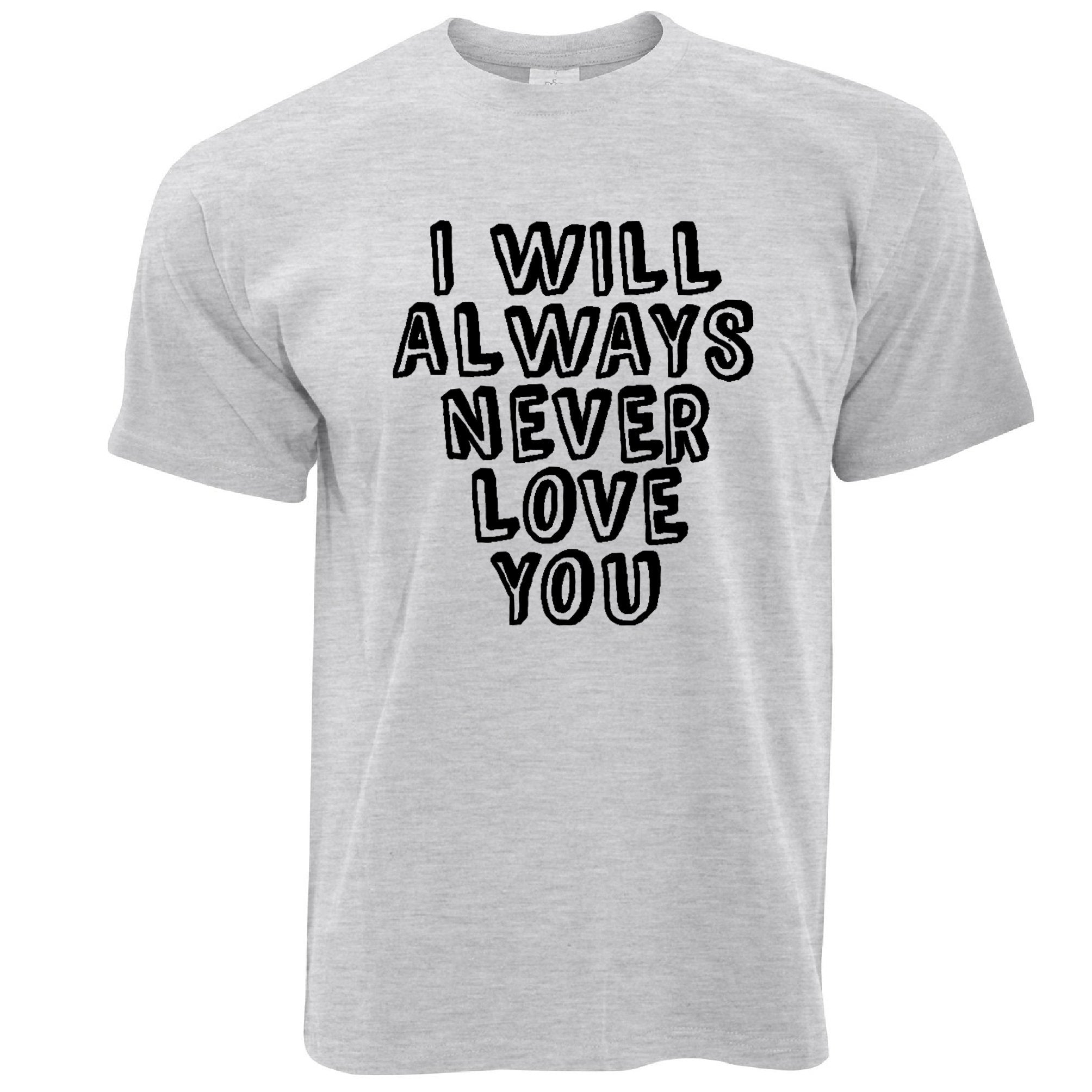 Novelty T Shirt I Will Always Never Love You
