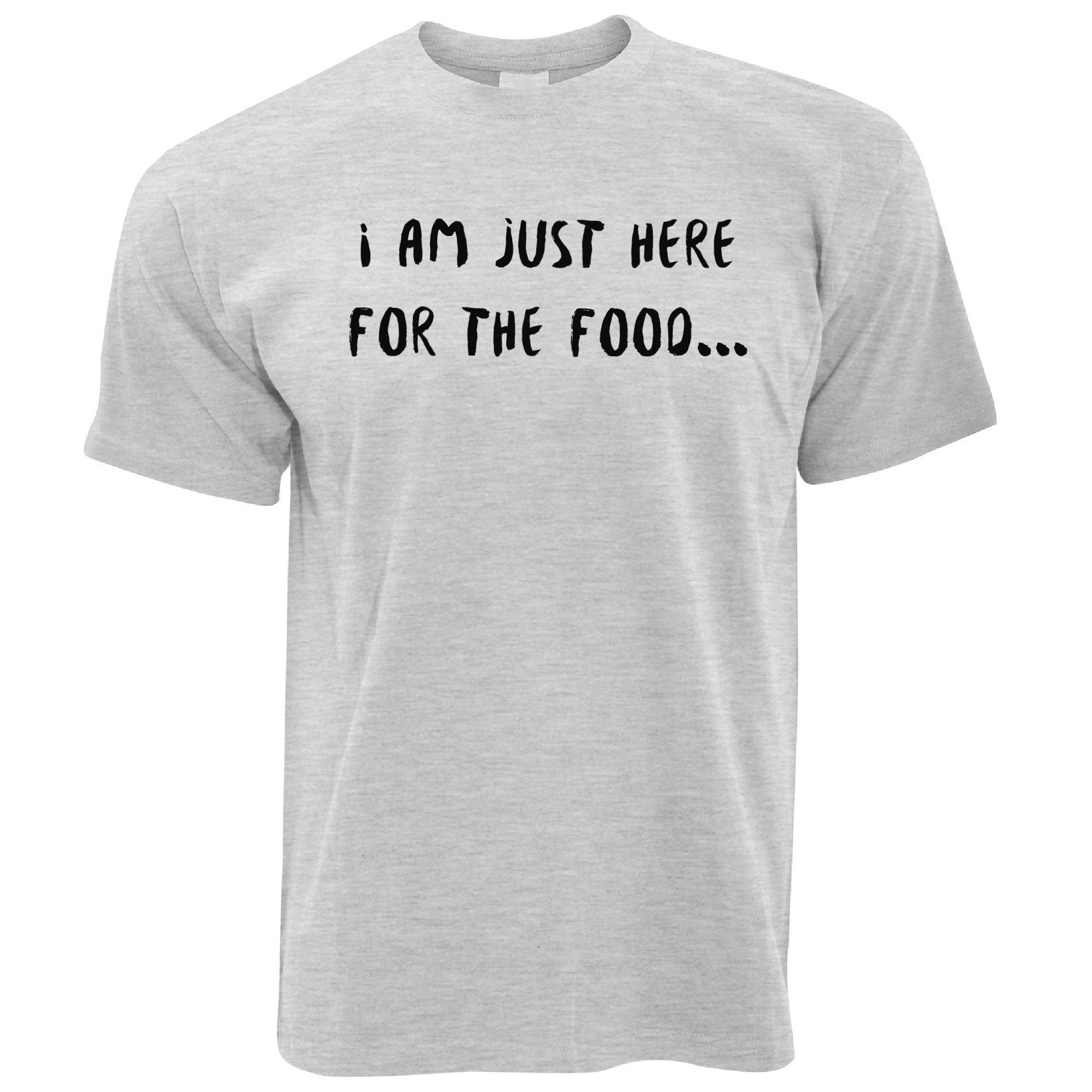 Novelty T Shirt I'm Just Here For The Food Slogan